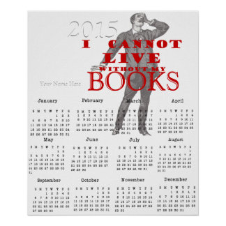 I cannot live without my books w/man-2015 Calendar Poster