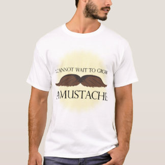 I cannot wait to grow a Mustache! T-Shirt