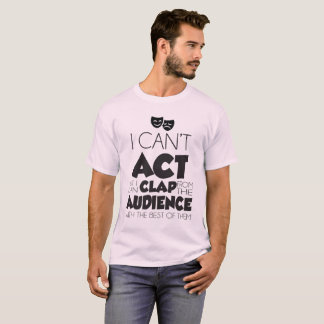 """I Can't Act"" Tee"