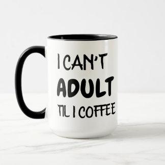 i can't adult til i coffee mug design funny humor