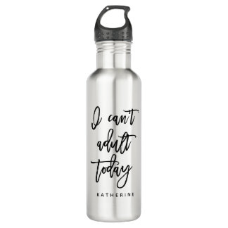 """""""I Can't Adult Today"""" 710 Ml Water Bottle"""