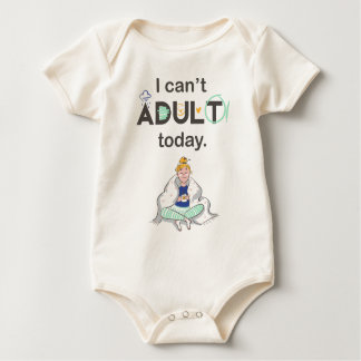 I Can't Adult Today Baby Bodysuit