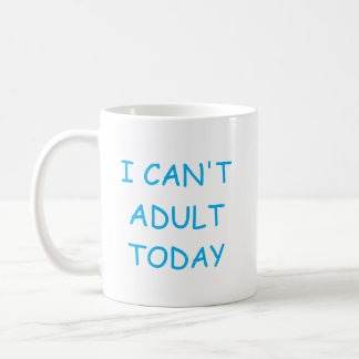 I can't adult today funny coffee mug