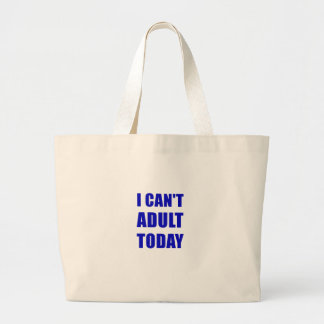 I Cant Adult Today Large Tote Bag