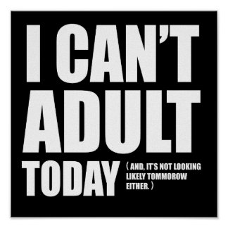 I Can't Adult Today. Poster