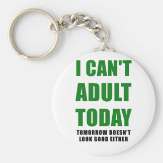 I Cant Adult Today Tomorrow Doesnt Look Good Basic Round Button Keychain