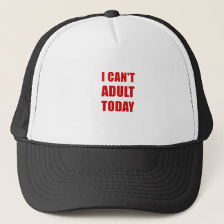 I Cant Adult Today Trucker Hat
