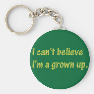 I can't believe I'm a grown up Keychain