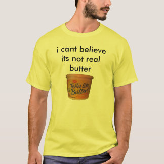 i cant believe its not real butter T-Shirt
