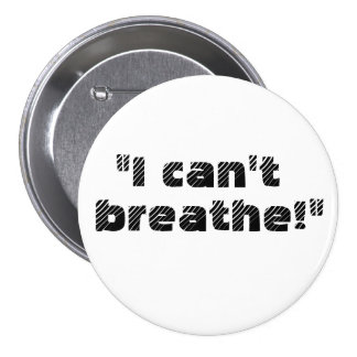 """I can't breathe!"" 3 Inch Round Button"
