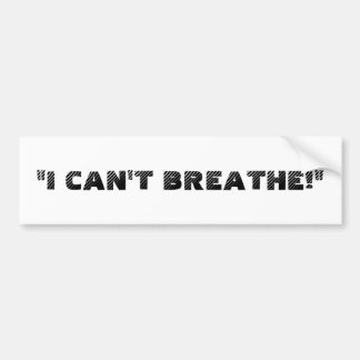 """I CAN'T BREATHE!"" BUMPER STICKER"