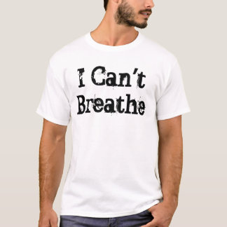 I cant Breathe t-shirt