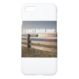 I can't build your fences iPhone 7 case