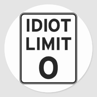 I can't deal with any more idiots classic round sticker