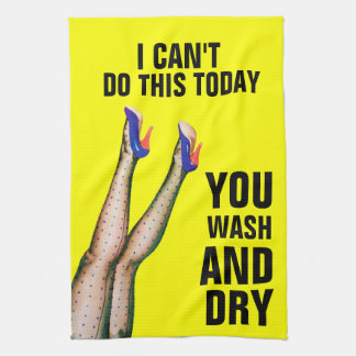 I Can't Do This - You Wash & Dry Kitchen Towel