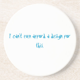 I can't even afford a design for this. coasters