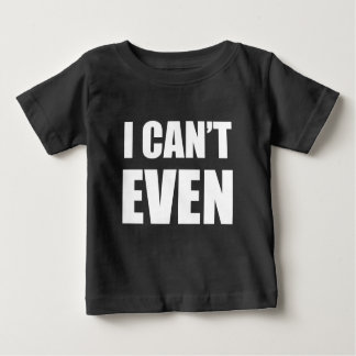 i can't even baby T-Shirt