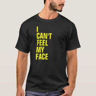 I Can't Feel My Face T-Shirt