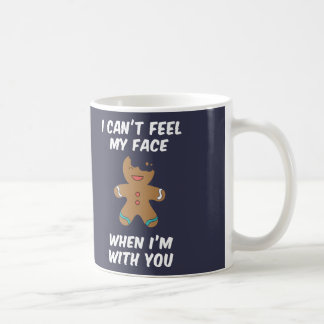 I can't feel my face when I'm with you Coffee Mug