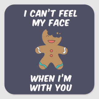 I can't feel my face when I'm with you Square Sticker