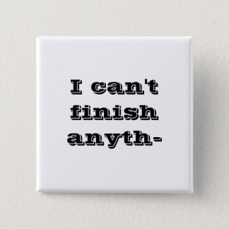 I can't finish anyth- 2 inch square button