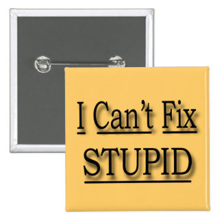 I Can't Fix Stupid  black Button
