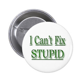 I Can't Fix Stupid  green 2 Inch Round Button