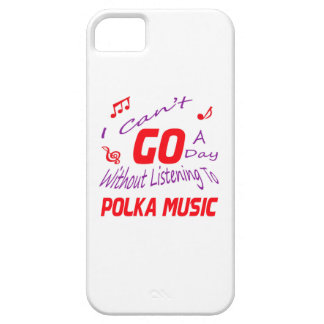 I can't go a day without listening to Polka music Case For The iPhone 5