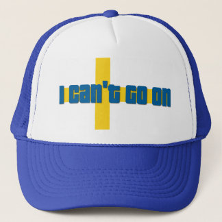 I Can't Go On Trucker Hat