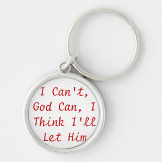 I can't, God Can, I think I'll let Him Keychain