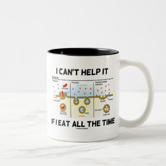 I Can't Help It If I Eat All The Time Endocytosis Two-Tone Coffee Mug