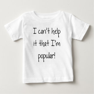 I can't help it that I'm popular Baby T-Shirt