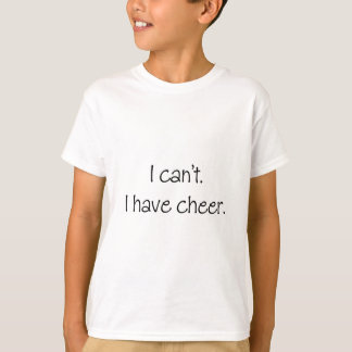 I can't. I have cheer. T-Shirt