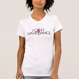 I Can't I Have Dance Tshirts