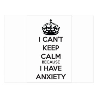 I Can't Keep Calm Because I Have Anxiety Postcard