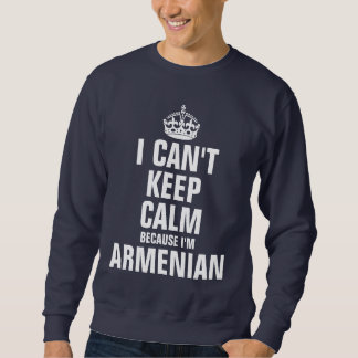 I can't keep calm because I'm Armenian Sweatshirt