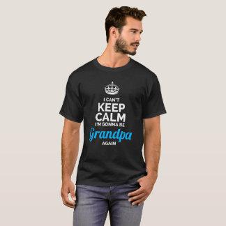 I Can't Keep Calm gonna be Grandpa again T-Shirt
