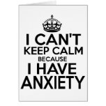 I can't keep calm, I have anxiety funny. Greeting Cards