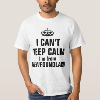 I can't keep calm I 'm from newfounland T-Shirt