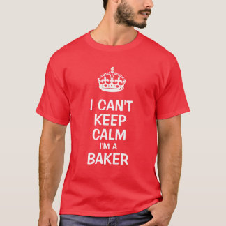 I can't keep calm I'm a baker T-Shirt