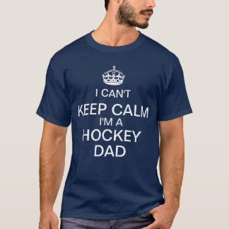 I can't keep calm I'm a Hockey Dad T-Shirt