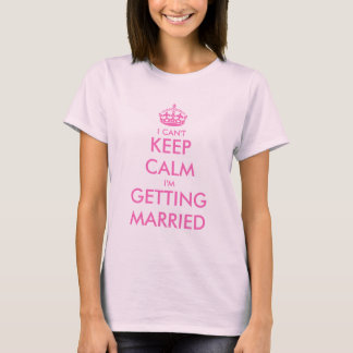I can't keep calm i'm getting married pink t shirt