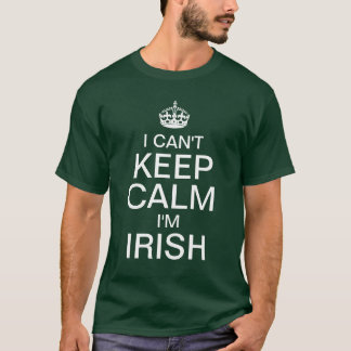 I can't keep calm I'm Irish T-Shirt