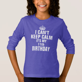 I can't keep calm it's my 11th birthday T-Shirt