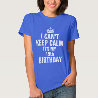 I can't keep calm it's my 19th birthday shirts