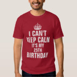 I can't keep calm it's my 25th birthday tee shirts