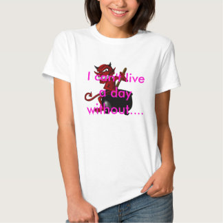 I can't live a day without.... - Customized Tee Shirt