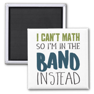 I Can't Math, So I'm in the Band Magnet