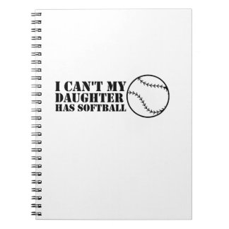 I Can't My Daughter Has Softball Softball Mom Dad Notebooks