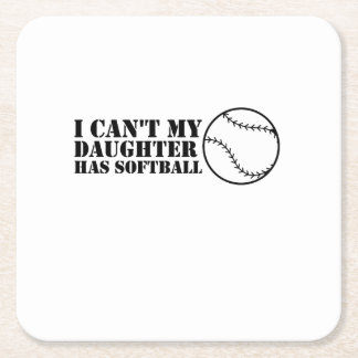I Can't My Daughter Has Softball Softball Mom Dad Square Paper Coaster